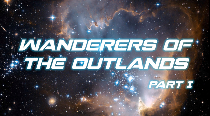 Sci-Fi Fridays! Wanderers of the Outlands Part I