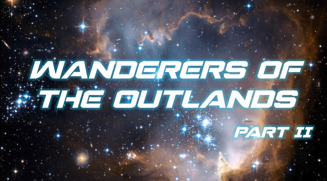 Sci-Fi Fridays! Wanderers of the Outlands Part II
