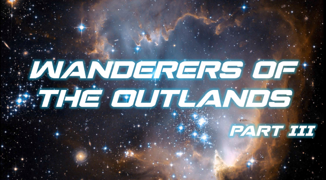 Sci-Fi Fridays! Wanderers of the Outlands Part III