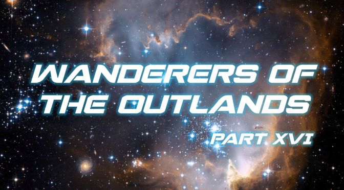 Sci-Fi Fridays! Wanderers of the Outlands Part XVI
