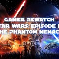 SW Gamer Rewatch E1