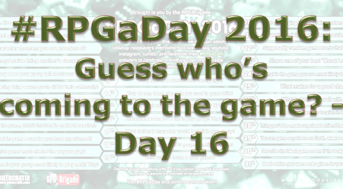 RPG a Day 2016: Guess who's coming to the game? – Day 16