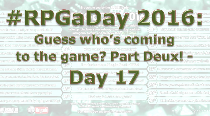 RPG a Day 2016:  Guess who's coming to the game?  Part Deux- Day 17