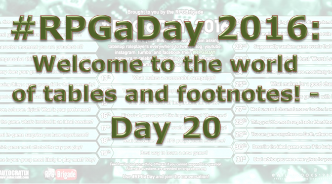 RPG a Day 2016:  Welcome to the world of tables and footnotes! – Day 20