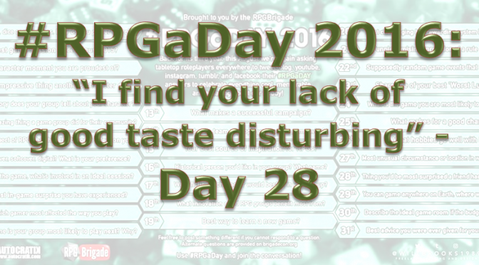 "RPG a Day 2016: ""I find your lack of good taste disturbing"" – Day 28"
