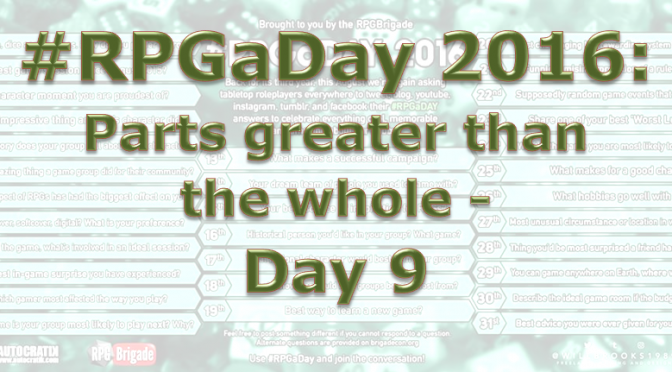 RPG a Day 2016: Parts greater than the whole – Day 9