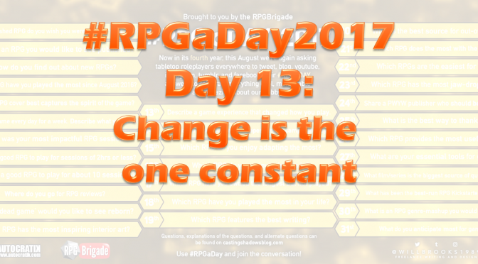 #RPGaDay2017 Day 13: Change is the one constant