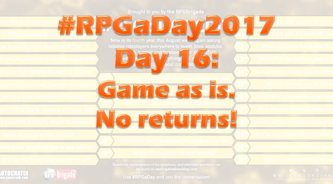 #RPGaDay2017 Day 16: Game is as is. No returns!