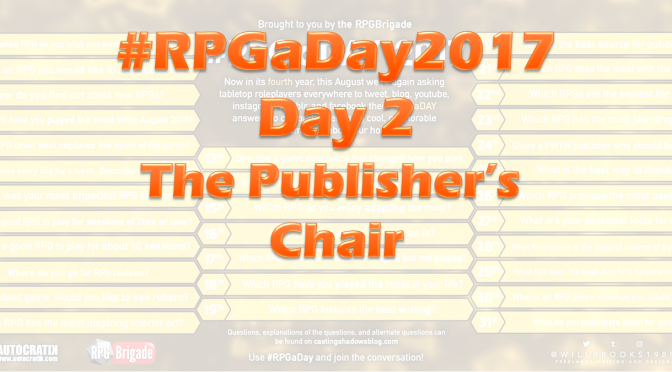 #RPGaDay2017 Day 2: The Publisher's Chair