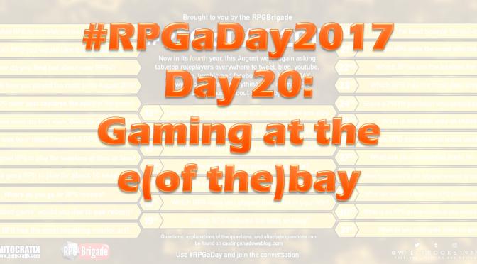 #RPGaDay2017 Day 20: Gaming at e(of the)bay…