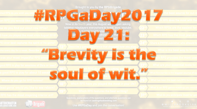 "#RPGaDay2017 Day 21: ""Brevity is the soul of wit."""