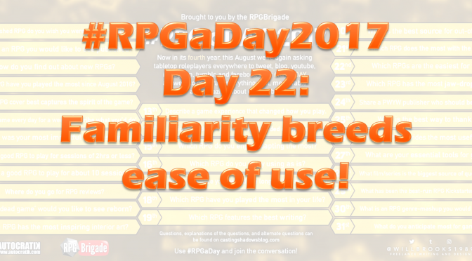#RPGaDay2017 Day 22: Familiarity breeds ease of use!