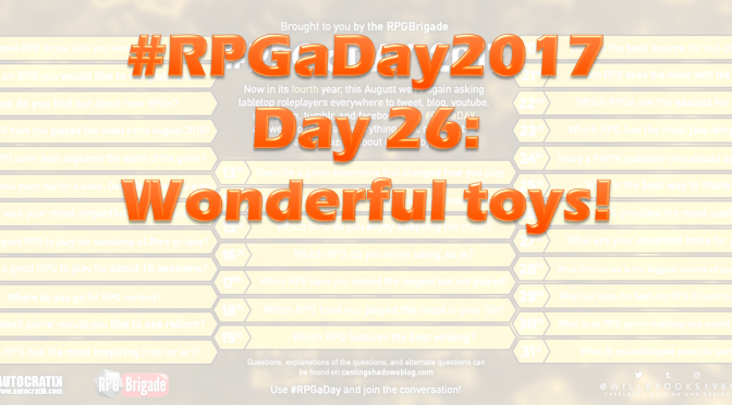 #RPGaDay2017 Day 26: Wonderful toys!