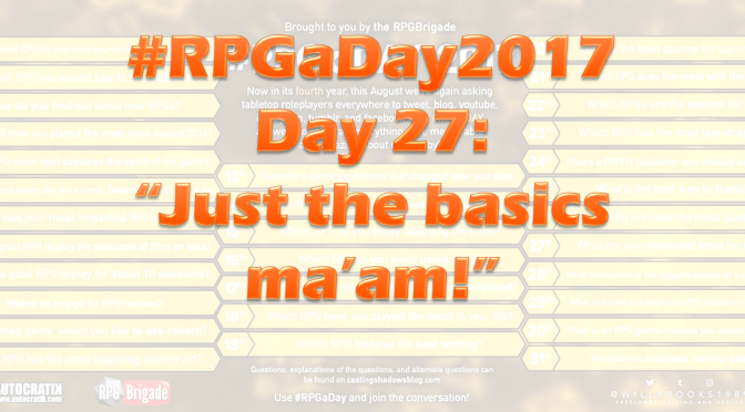 "#RPGaDay2017 Day 27: ""Just the basics ma'am."""