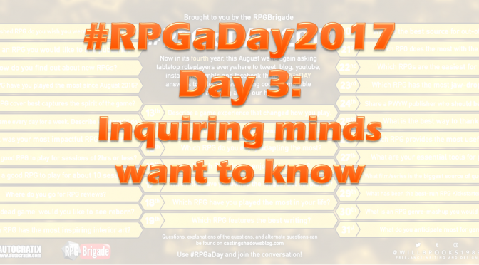 #RPGaDay2017 Day 3: Inquiring minds want to know