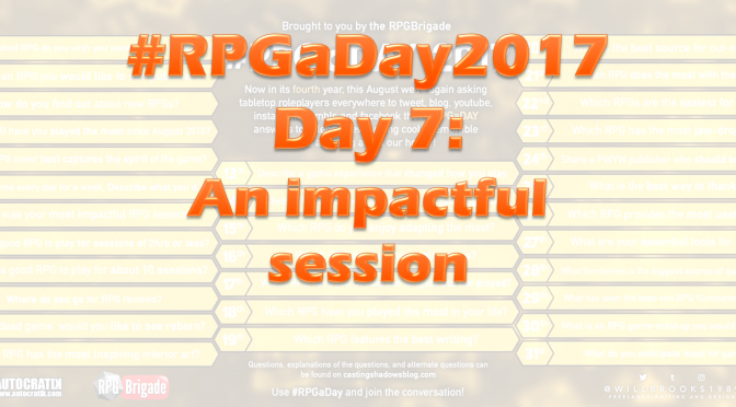 #RPGaDay2017 Day 7: An impactful session