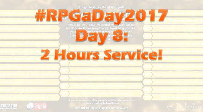 #RPGaDay2017 Day 8: 2 Hours Service!